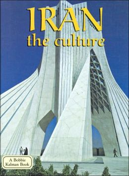Iran: the Culture (Lands, Peoples, and Cultures Series)