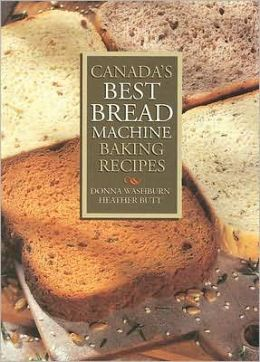 Canada's Best Bread Machine Baking Recipes