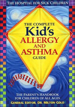 Complete Kid's Allergy and Asthma Guide: The Parent's Handbook For Children of All Ages