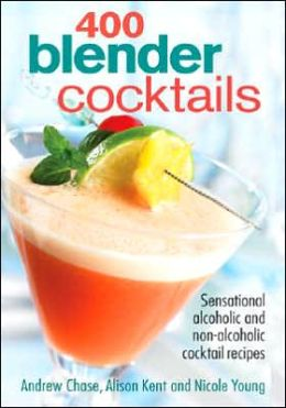 400 Blender Cocktails: Sensational Alcoholic and Non-Alcoholic Cocktail Recipes