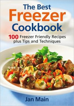 Best Freezer Cookbook: 100 Freezer Friendly Recipes, Plus Tips and Techniques