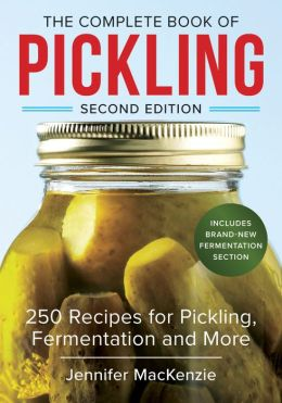 Complete Book of Pickling: 250 Recipes from Pickles and Relishes to Chutneys and Salsas