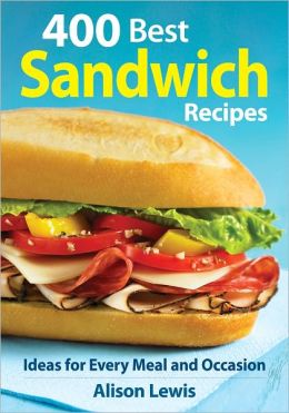400 Best Sandwich Recipes: Ideas for Every Meal and Occasion