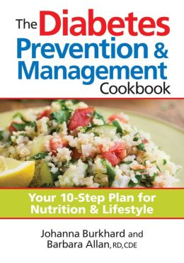 The Diabetes Prevention and Management Cookbook: Your 10-Step Plan for Nutrition and Lifestyle
