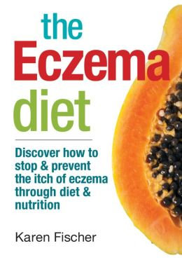 The Eczema Diet: Discover How to Stop and Prevent the Itch of Eczema Through Diet and Nutrition