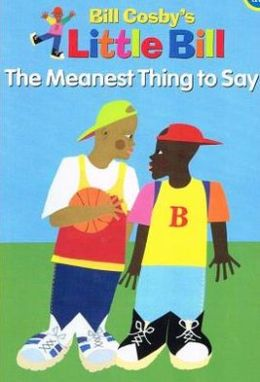 The Meanest Thing to Say (Little Bill Series)