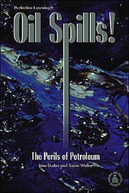 Oil Spills!: The Perils of Petroleum