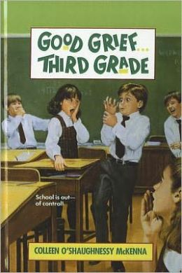 Good Grief ... Third Grade Colleen O'Shaughnessy McKenna and Richard Williams