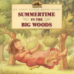 Summertime in the Big Woods (My First Little House Books Series)