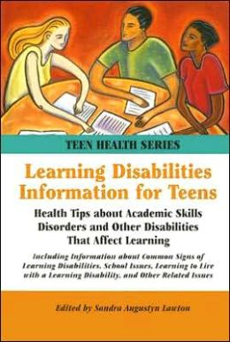 Learning Disabilities Information for Teens: Health Tips about Academic Skills Disorders and Other Disabilities That Affect Learning
