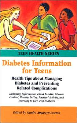 Diabetes Information for Teens: Health Tips about Managing Diabetes and Preventing Related Complications Including Information about Insulin, Glucose Control, Healthy Eating, Physical Activity, and Learning to Live with Diabetes
