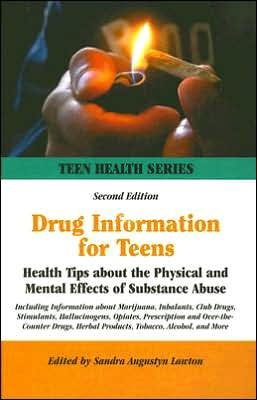 Drug Information for Teens: Health Tips about the Physical and Mental Effects of Substance Abuse