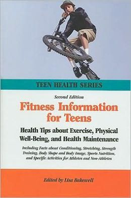 Fitness Information for Teens: Health Tips about Exercise, Physical Well-Being, and Health Maintenance