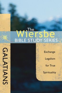 The Wiersbe Bible Study Series: Galatians: Exchange Legalism for True Spirituality