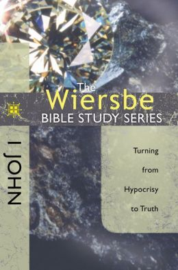 The Wiersbe Bible Study Series: 1 John: Turning from Hypocrisy to Truth