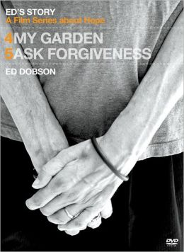 Ed's Story: My Garden & Ed's Story: Ask Forgiveness