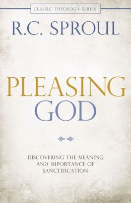 Pleasing God: Discovering the Meaning and Importance of Sanctification