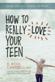Book Cover Image. Title: How to Really Love Your Teen, Author: D. Ross Campbell