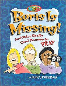 Boris Is Missing!: And Other Really Good Reasons to Pray