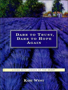 Dare to Trust, Dare to Hope Again: Living with Losses of the Heart