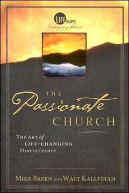The Passionate Church: The Art of Life-Changing Discipleship