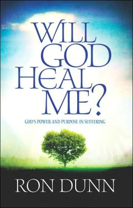 Will God Heal Me: God's Power and Purpose in Suffering
