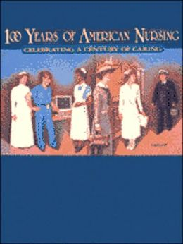 100 Years of American Nursing: Celebrating a Century of Caring