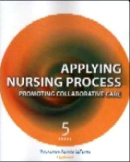 Applying Nursing Process: Promoting Collaborative Care
