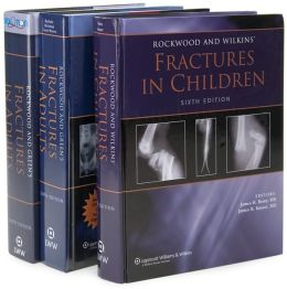 Rockwood, Green's Fractures in Adults, Volumes 1 and 2/Rockwood and Wilkins' Fractures in Children (3 Volume Set)