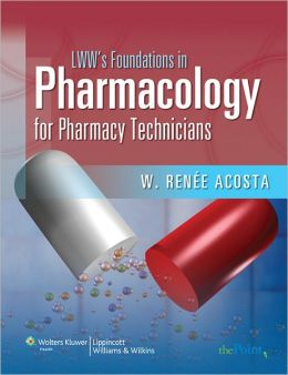 LWW's Foundations in Pharmacology for Pharmacy Technicians: A Series for Education & Practice