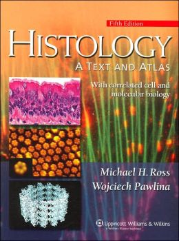 Histology: A Text and Atlas: With Correlated Cell and Molecular Biology: Fifth Edition