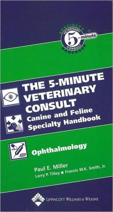 The 5-Minute Veterinary Consult Canine and Feline Specialty Handbook: Ophthalmology