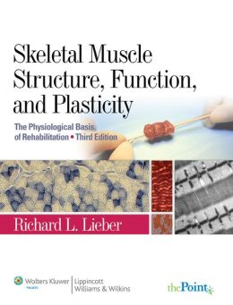 Skeletal Muscle Structure, Function, and Plasticity: The Physiological Basis of Rehabilitation.