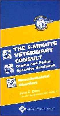 The 5-Minute Veterinary Consult Canine and Feline Specialty Handbook: Musculoskeletal Disorders