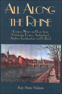 All along the Rhine: Recipes, Wine and Lore from Germany, France, Switzerland, Austria, Lichtenstein and Holland