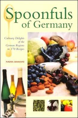 Spoonfuls of Germany: Culinary Delights of the German Regions in 170 Recipes