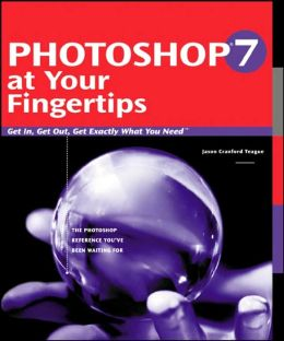 Photoshop 7 at Your Fingertips: Get in, Get Out, Get Exactly What you want