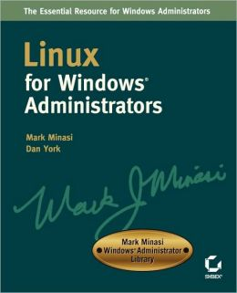 Linux for WindowsAdministrators: Mark Minasi WindowsAdministrator Library