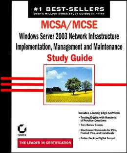 MCSA/MCSE: Windows Server 2003 Network Infrastructure Implementation,Management,and Maintenance Study Guide (70-291)