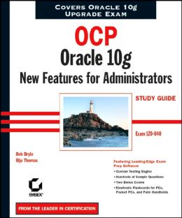 OCP Oracle 10g New Features for Administrators Study Guide: Exam 1ZO-040