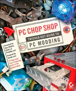 PC Chop Shop: Tricked out Guide to PC Modding