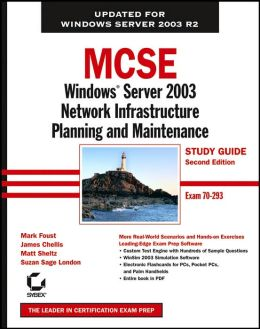 MCSE: Windows Server 2003 Network Infrastructure Planning and Maintenance Study Guide, Second Edition (70-293)