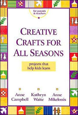 Creative Crafts for All Seasons: Projects That Help Kids Learn