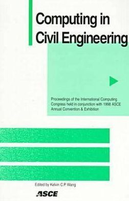 Computing in Civil Engineering: Proceedings of the International Computing Congress Held in Conjunction with 1998 ASCE Annual Convention and Exhibition