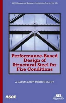 Performance-Based Design of Structural Steel for Fire Conditions: ASCE Manuals and Reports on Engineering Practice No. 114