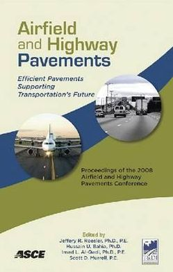 Airfield and Highway Pavements: Efficient Pavements Supporting Transportation's Future: Proceedings of the 2008 Airfield and Highway Pavements Conference, October 15-18, 2008, Bellevue, Washington
