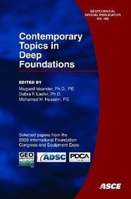 Contemporary Topics in Deep Foundations: Selected Papers from the 2009 International Foundation Congress and Equipment Expo, March 15-19, 2009, Orlando, Florida