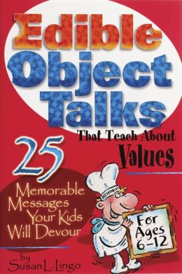 Edible Object Talks That Teach About Values: 25 Memorable Messages Your Kids Will Devour