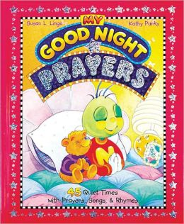My Good Night Prayers: 45 Quiet Times with Prayers, Songs, and Rhymes