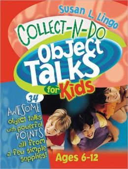 Collect-n-Do Object Talks for Kids: 34 Awesome Object Talks with Powerful Points All from a Few Simple Supplies!